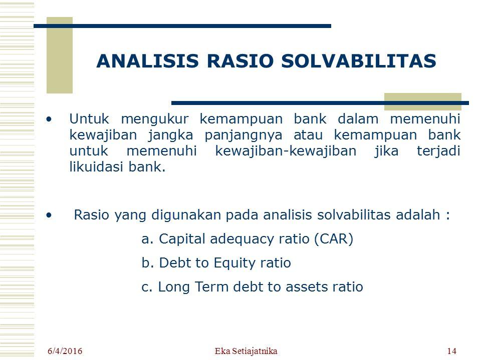 ANALISIS RASIO SOLVABILITAS Untuk mengukur kemampuan bank dalam memenuhi kewajiban jangka panjangnya atau kemampuan bank untuk memenuhi kewajiban-kewa