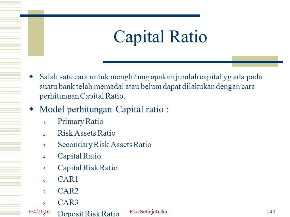 Capital Ratio  Salah satu cara untuk menghitung apakah jumlah capital yg ada pada suatu bank telah memadai atau belum dapat dilakukan dengan cara per