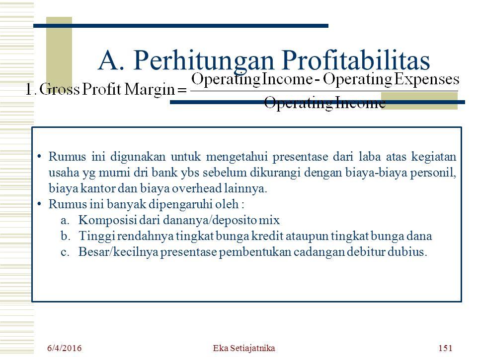 A. Perhitungan Profitabilitas 6/4/2016 Eka Setiajatnika151 R umus ini digunakan untuk mengetahui presentase dari laba atas kegiatan usaha yg murni dri