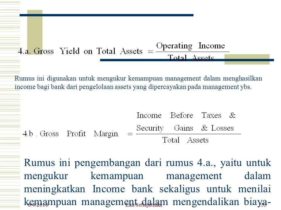 Rumus ini digunakan untuk mengukur kemampuan management dalam menghasilkan income bagi bank dari pengelolaan assets yang dipercayakan pada management
