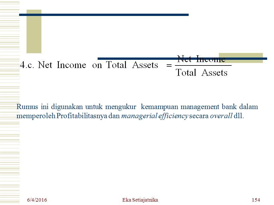 Rumus ini digunakan untuk mengukur kemampuan management bank dalam memperoleh Profitabilitasnya dan managerial efficiency secara overall dll. 6/4/2016