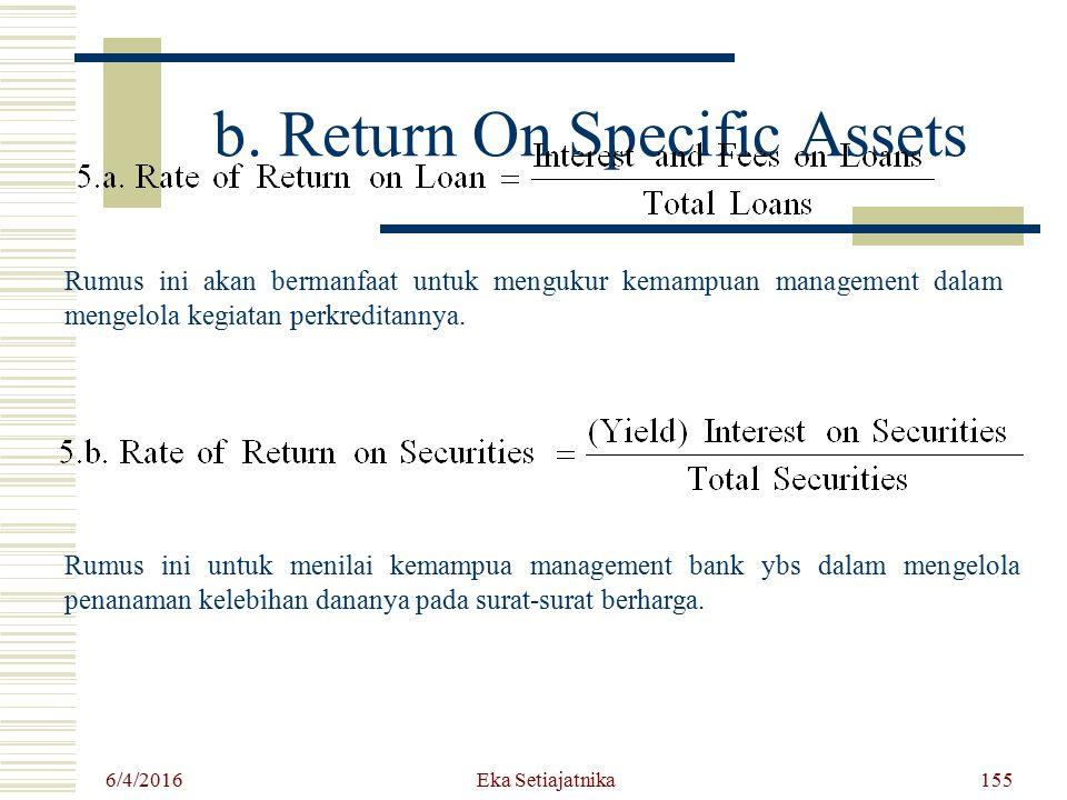 b. Return On Specific Assets Rumus ini akan bermanfaat untuk mengukur kemampuan management dalam mengelola kegiatan perkreditannya. 6/4/2016 Eka Setia