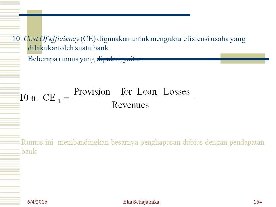 10. Cost Of efficiency (CE) digunakan untuk mengukur efisiensi usaha yang dilakukan oleh suatu bank. Beberapa rumus yang dipakai, yaitu : 6/4/2016 Eka