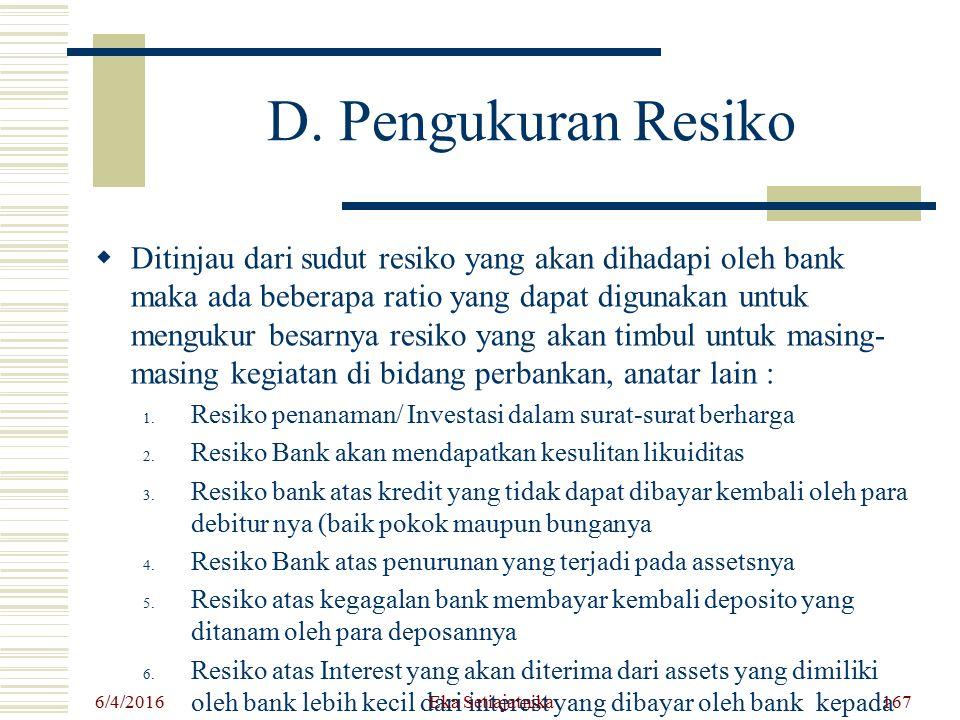D. Pengukuran Resiko DD itinjau dari sudut resiko yang akan dihadapi oleh bank maka ada beberapa ratio yang dapat digunakan untuk mengukur besarnya