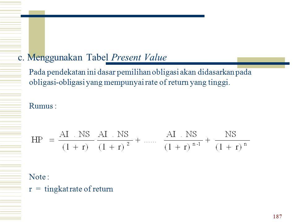 c. Menggunakan Tabel Present Value Pada pendekatan ini dasar pemilihan obligasi akan didasarkan pada obligasi-obligasi yang mempunyai rate of return y