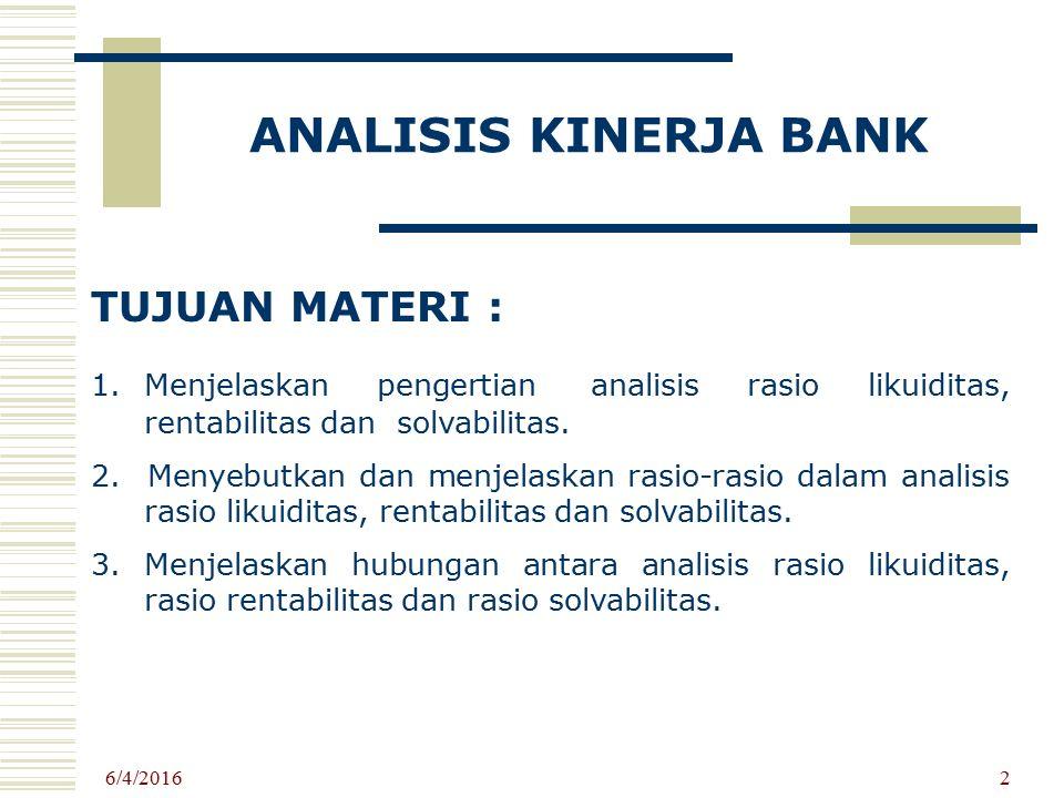 ANALISIS KINERJA BANK TUJUAN MATERI : 1.Menjelaskan pengertian analisis rasio likuiditas, rentabilitas dan solvabilitas. 2. Menyebutkan dan menjelaska