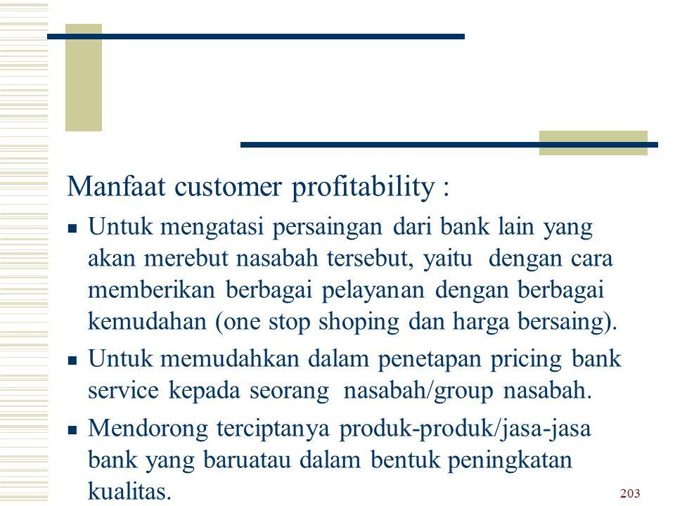 Manfaat customer profitability : Untuk mengatasi persaingan dari bank lain yang akan merebut nasabah tersebut, yaitu dengan cara memberikan berbagai p