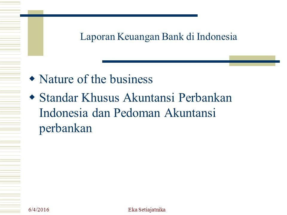 Laporan Keuangan Bank di Indonesia  Nature of the business  Standar Khusus Akuntansi Perbankan Indonesia dan Pedoman Akuntansi perbankan 6/4/2016 Ek