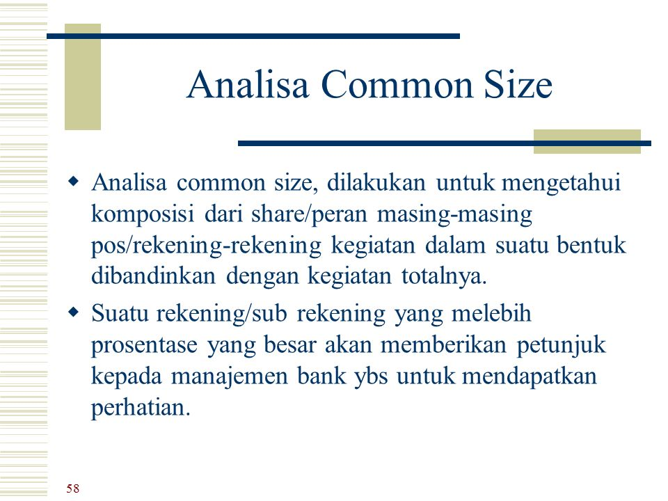 Analisa Common Size  Analisa common size, dilakukan untuk mengetahui komposisi dari share/peran masing-masing pos/rekening-rekening kegiatan dalam su
