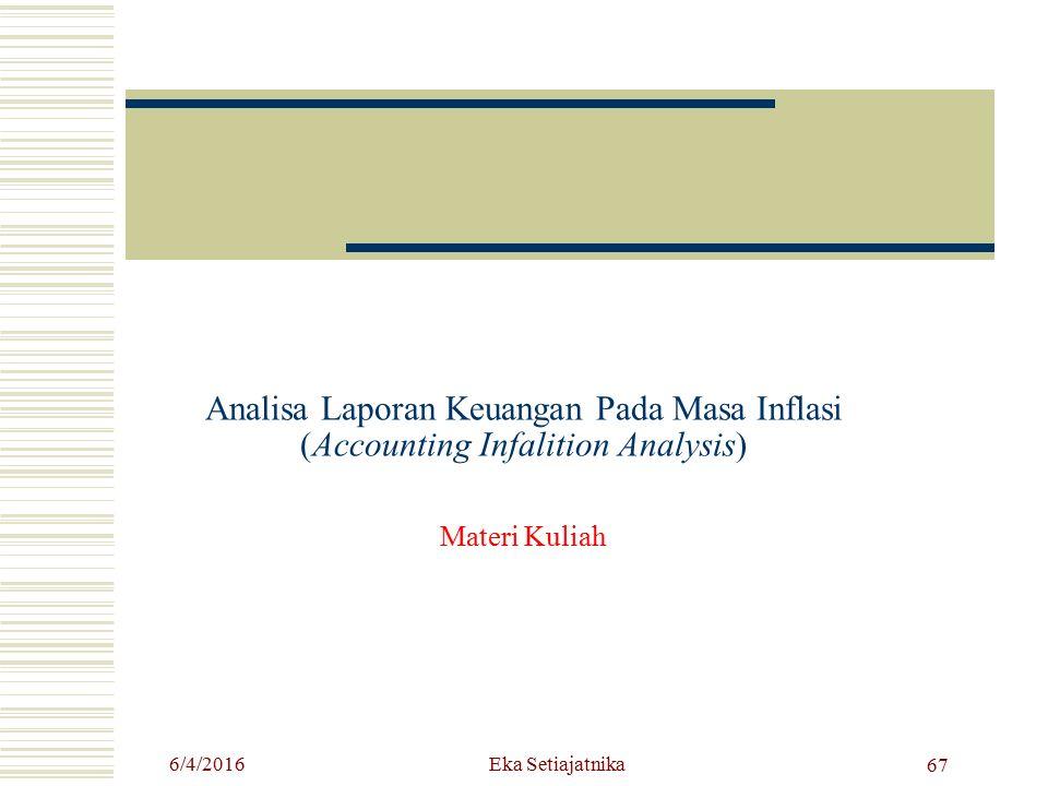 Analisa Laporan Keuangan Pada Masa Inflasi (Accounting Infalition Analysis) Materi Kuliah 6/4/2016 67 Eka Setiajatnika
