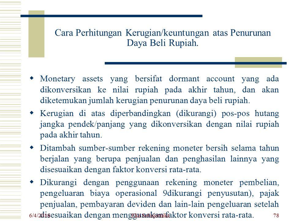 Cara Perhitungan Kerugian/keuntungan atas Penurunan Daya Beli Rupiah.  Monetary assets yang bersifat dormant account yang ada dikonversikan ke nilai