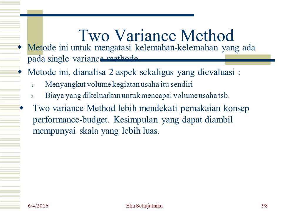 Two Variance Method  Metode ini untuk mengatasi kelemahan-kelemahan yang ada pada single variance methode.  Metode ini, dianalisa 2 aspek sekaligus