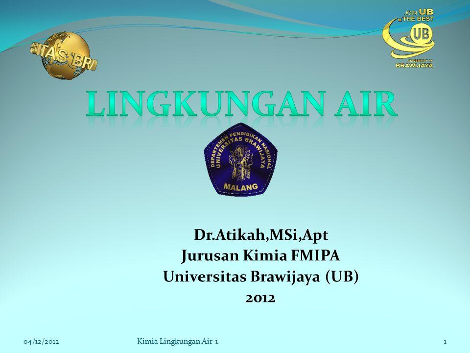 Dr.Atikah,MSi,Apt Jurusan Kimia FMIPA Universitas Brawijaya (UB) 2012 04/12/2012Kimia Lingkungan Air-11