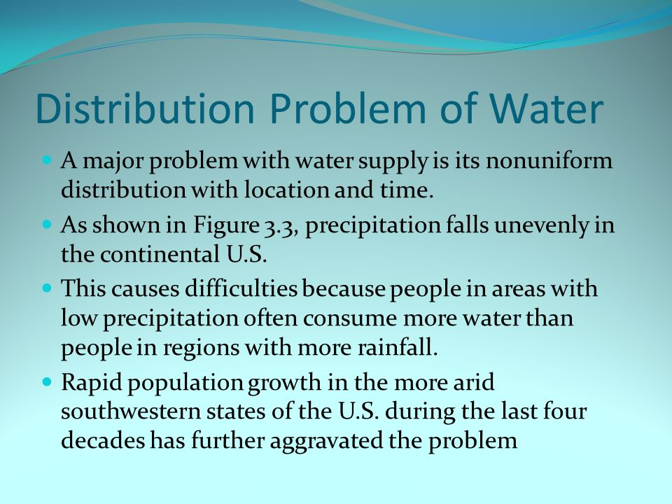 Distribution Problem of Water A major problem with water supply is its nonuniform distribution with location and time.
