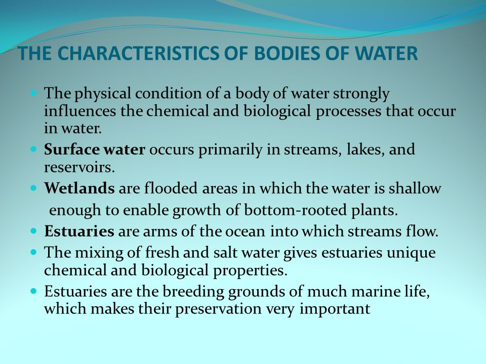 THE CHARACTERISTICS OF BODIES OF WATER The physical condition of a body of water strongly influences the chemical and biological processes that occur in water.