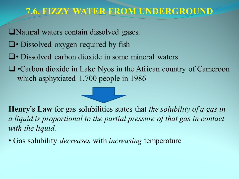 7.6. FIZZY WATER FROM UNDERGROUND  Natural waters contain dissolved gases.