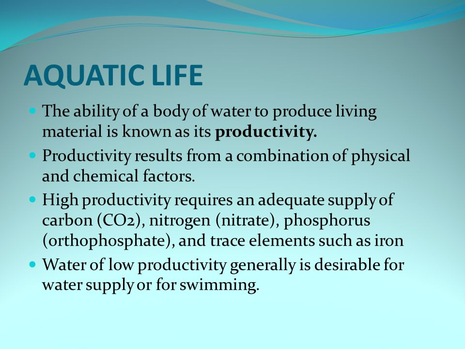 AQUATIC LIFE The ability of a body of water to produce living material is known as its productivity.