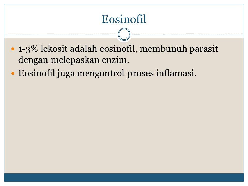 Eosinofil 1-3% lekosit adalah eosinofil, membunuh parasit dengan melepaskan enzim. Eosinofil juga mengontrol proses inflamasi.