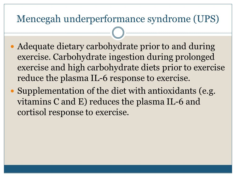 Mencegah underperformance syndrome (UPS) Adequate dietary carbohydrate prior to and during exercise. Carbohydrate ingestion during prolonged exercise