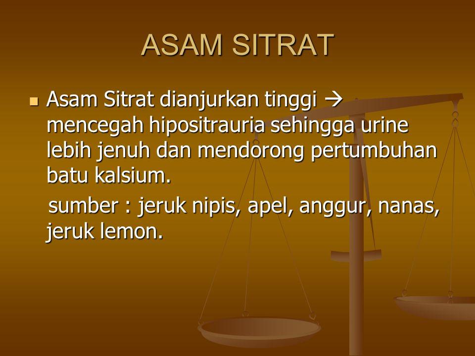 ASAM SITRAT Asam Sitrat dianjurkan tinggi  mencegah hipositrauria sehingga urine lebih jenuh dan mendorong pertumbuhan batu kalsium.