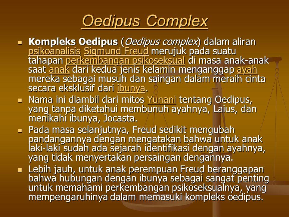 Oedipus Complex Oedipus Complex Kompleks Oedipus (Oedipus complex) dalam aliran psikoanalisis Sigmund Freud merujuk pada suatu tahapan perkembangan ps
