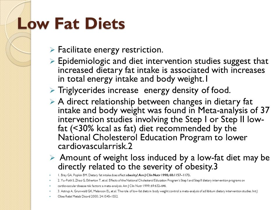 Low Fat Diets  Facilitate energy restriction.