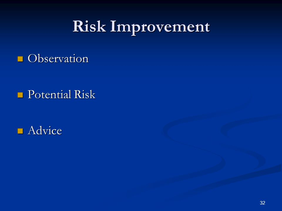 32 Risk Improvement Observation Observation Potential Risk Potential Risk Advice Advice