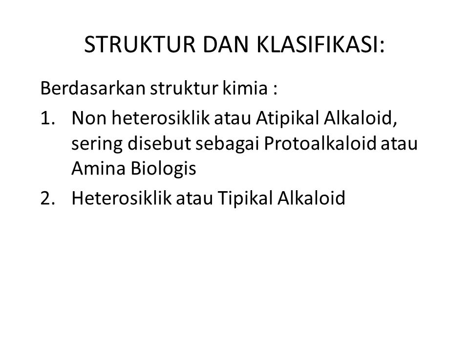 STRUKTUR DAN KLASIFIKASI: Berdasarkan struktur kimia : 1.Non heterosiklik atau Atipikal Alkaloid, sering disebut sebagai Protoalkaloid atau Amina Biol