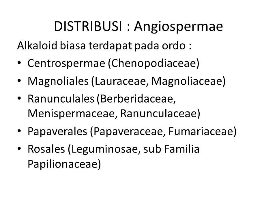 DISTRIBUSI : Angiospermae Alkaloid biasa terdapat pada ordo : Centrospermae (Chenopodiaceae) Magnoliales (Lauraceae, Magnoliaceae) Ranunculales (Berbe