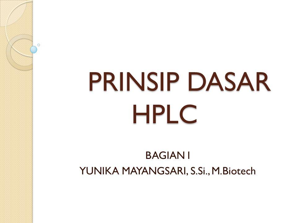 PRINSIP DASAR HPLC BAGIAN I YUNIKA MAYANGSARI, S.Si., M.Biotech