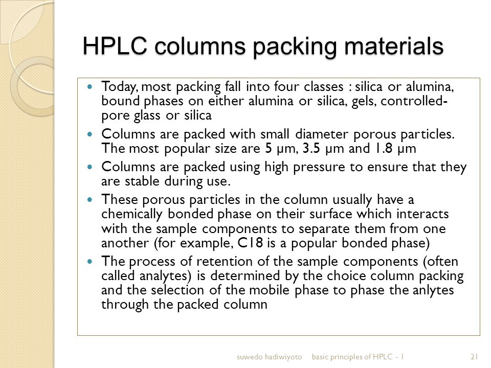 HPLC columns packing materials Today, most packing fall into four classes : silica or alumina, bound phases on either alumina or silica, gels, control