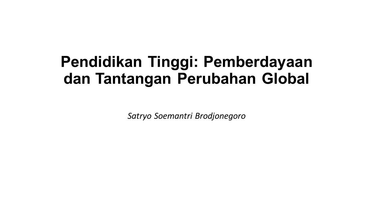 Pendidikan Tinggi: Pemberdayaan dan Tantangan Perubahan Global Satryo Soemantri Brodjonegoro