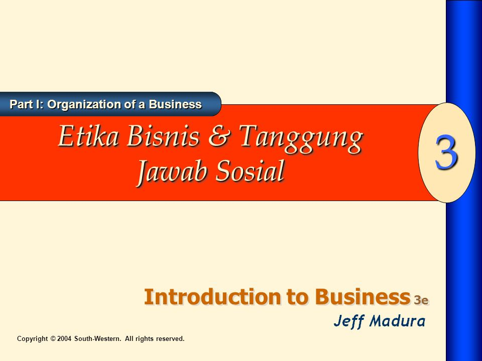 Part I: Organization of a Business Introduction to Business 3e 3 Copyright © 2004 South-Western.
