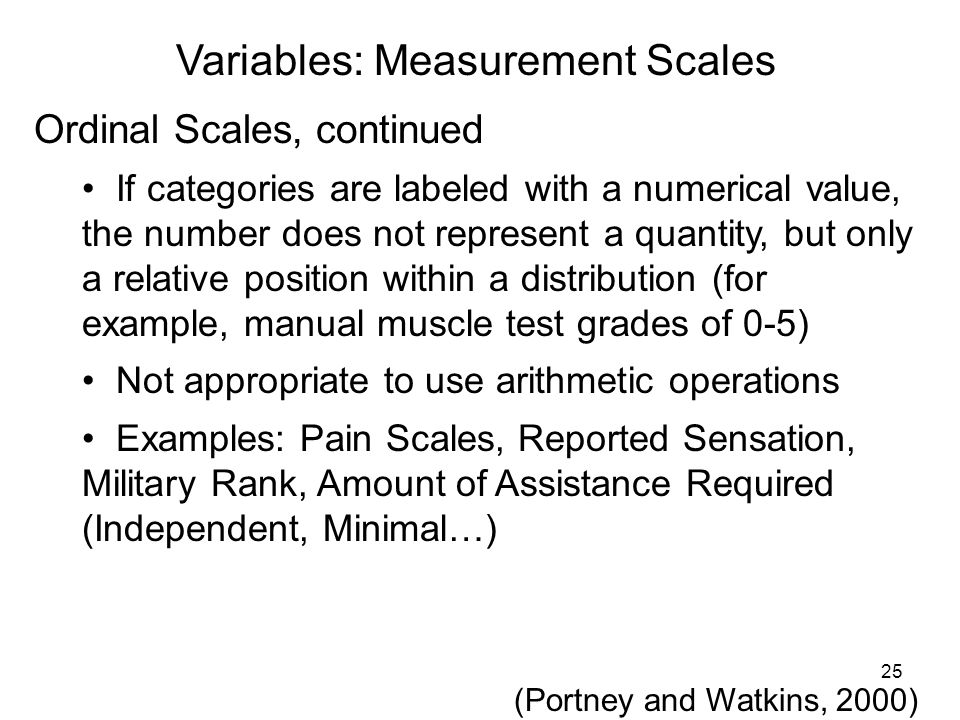 Variables: Measurement Scales Ordinal Scales, continued If categories are labeled with a numerical value, the number does not represent a quantity, bu