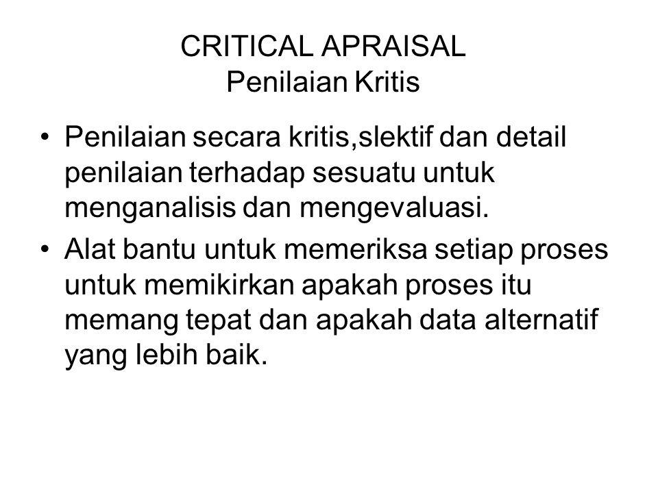 CRITICAL APRAISAL Penilaian Kritis Penilaian secara kritis,slektif dan detail penilaian terhadap sesuatu untuk menganalisis dan mengevaluasi.