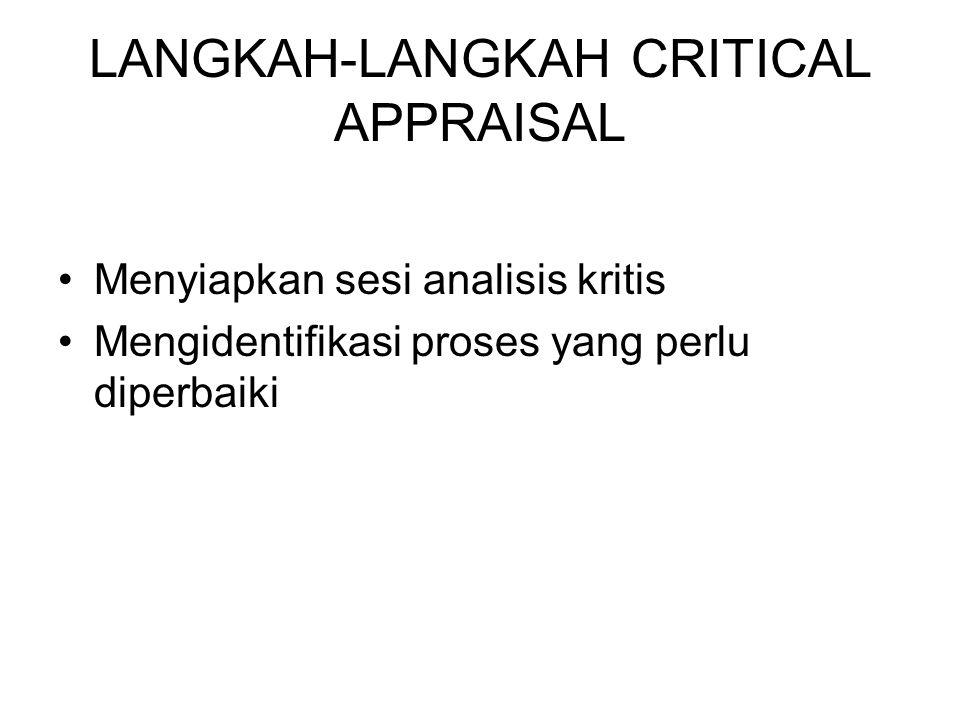 LANGKAH-LANGKAH CRITICAL APPRAISAL Menyiapkan sesi analisis kritis Mengidentifikasi proses yang perlu diperbaiki