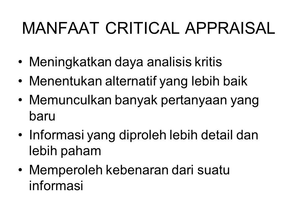 MANFAAT CRITICAL APPRAISAL Meningkatkan daya analisis kritis Menentukan alternatif yang lebih baik Memunculkan banyak pertanyaan yang baru Informasi yang diproleh lebih detail dan lebih paham Memperoleh kebenaran dari suatu informasi