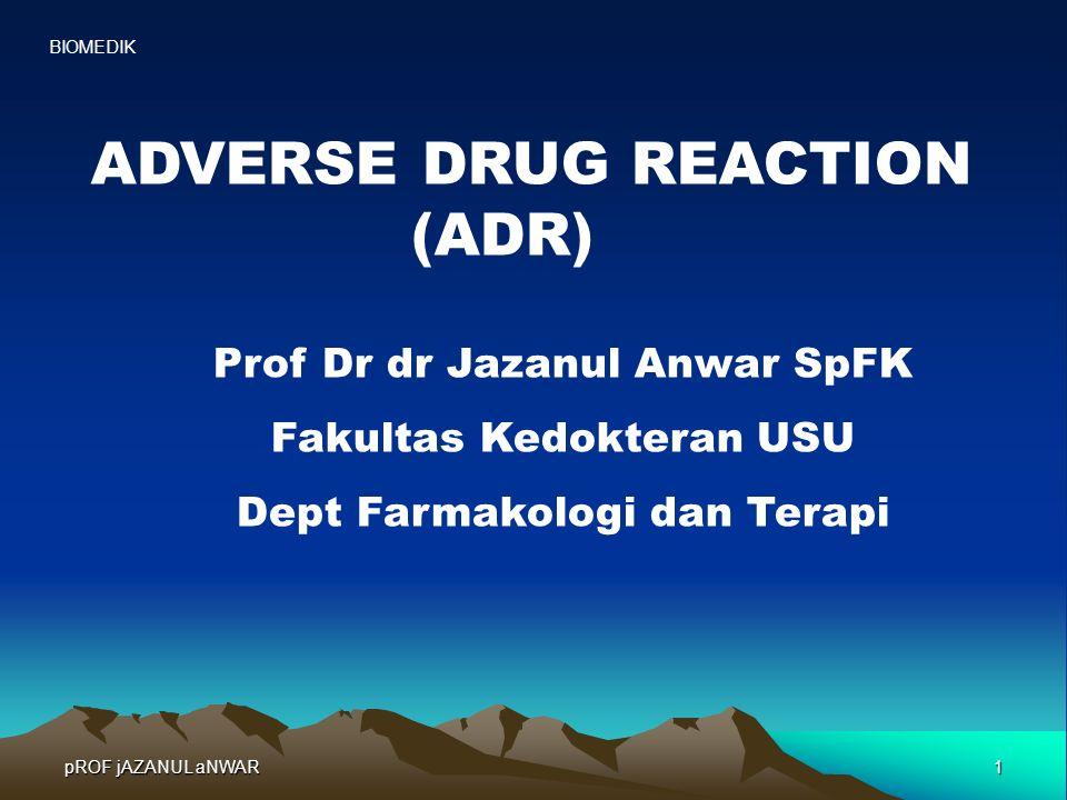 pROF jAZANUL aNWAR 1 ADVERSE DRUG REACTION (ADR) Prof Dr dr Jazanul Anwar SpFK Fakultas Kedokteran USU Dept Farmakologi dan Terapi BIOMEDIK