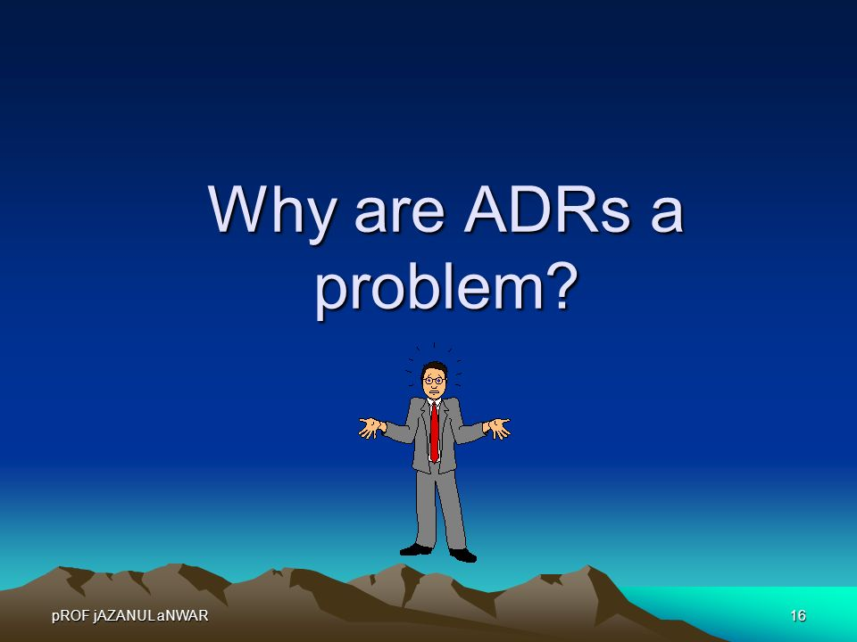 pROF jAZANUL aNWAR16 Why are ADRs a problem?