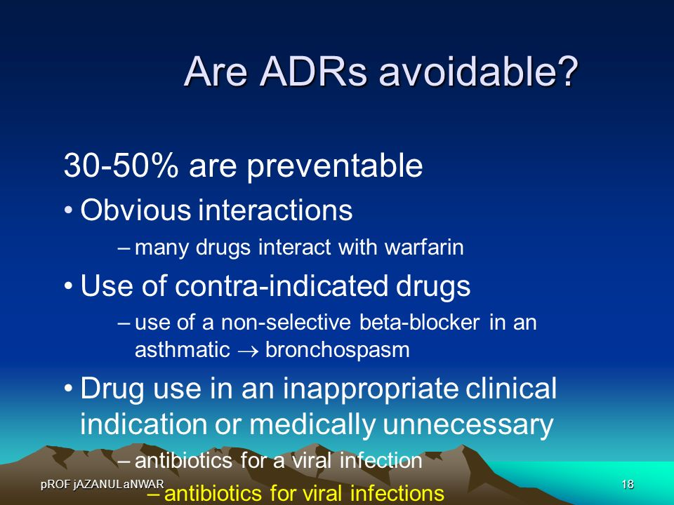 pROF jAZANUL aNWAR18 Are ADRs avoidable? 30-50% are preventable Obvious interactions –many drugs interact with warfarin Use of contra-indicated drugs