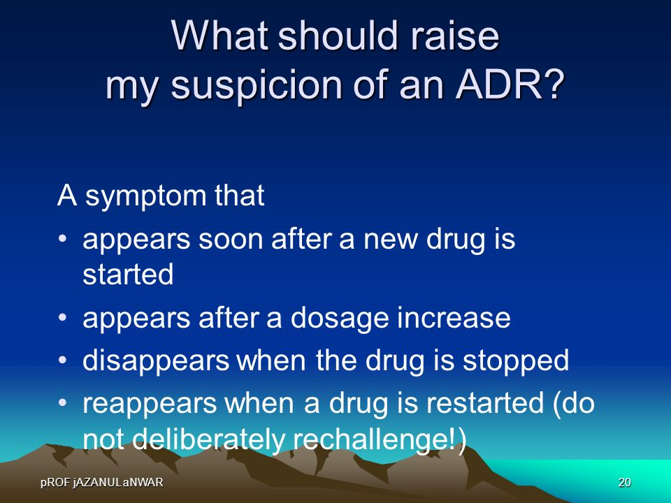 pROF jAZANUL aNWAR20 What should raise my suspicion of an ADR? A symptom that appears soon after a new drug is started appears after a dosage increase