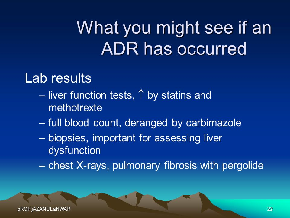 pROF jAZANUL aNWAR22 What you might see if an ADR has occurred Lab results –liver function tests,  by statins and methotrexte –full blood count, dera