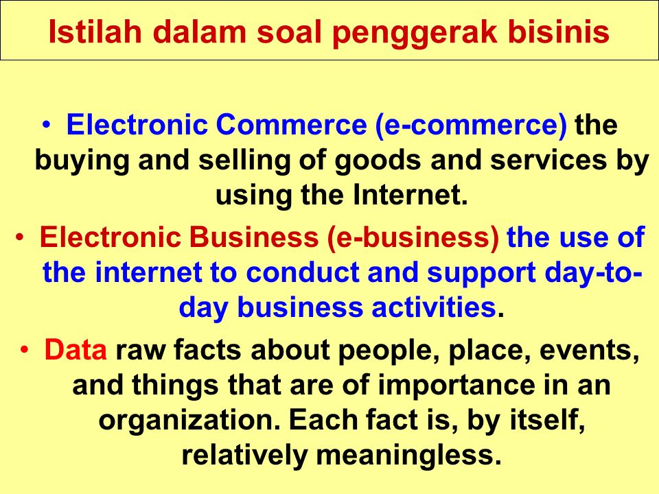 Tunggal M. Istilah dalam soal penggerak bisinis Electronic Commerce (e-commerce) the buying and selling of goods and services by using the Internet. E