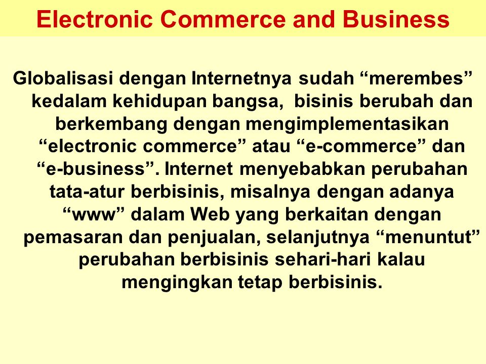 "Tunggal M. Electronic Commerce and Business Globalisasi dengan Internetnya sudah ""merembes"" kedalam kehidupan bangsa, bisinis berubah dan berkembang d"