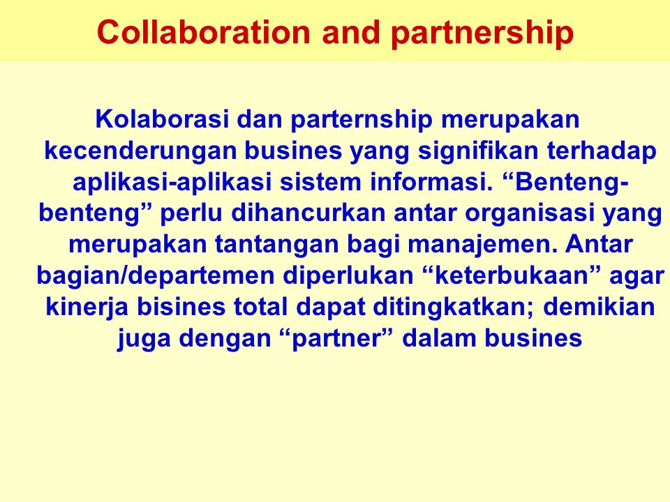 Tunggal M. Collaboration and partnership Kolaborasi dan parternship merupakan kecenderungan busines yang signifikan terhadap aplikasi-aplikasi sistem