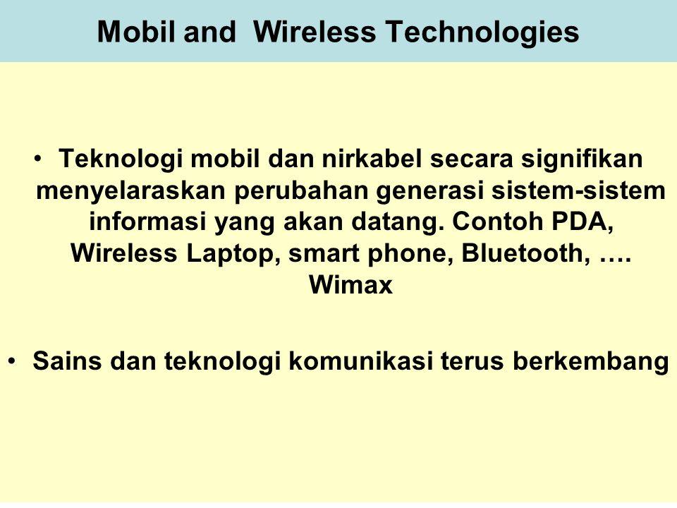 Tunggal M. Mobil and Wireless Technologies Teknologi mobil dan nirkabel secara signifikan menyelaraskan perubahan generasi sistem-sistem informasi yan