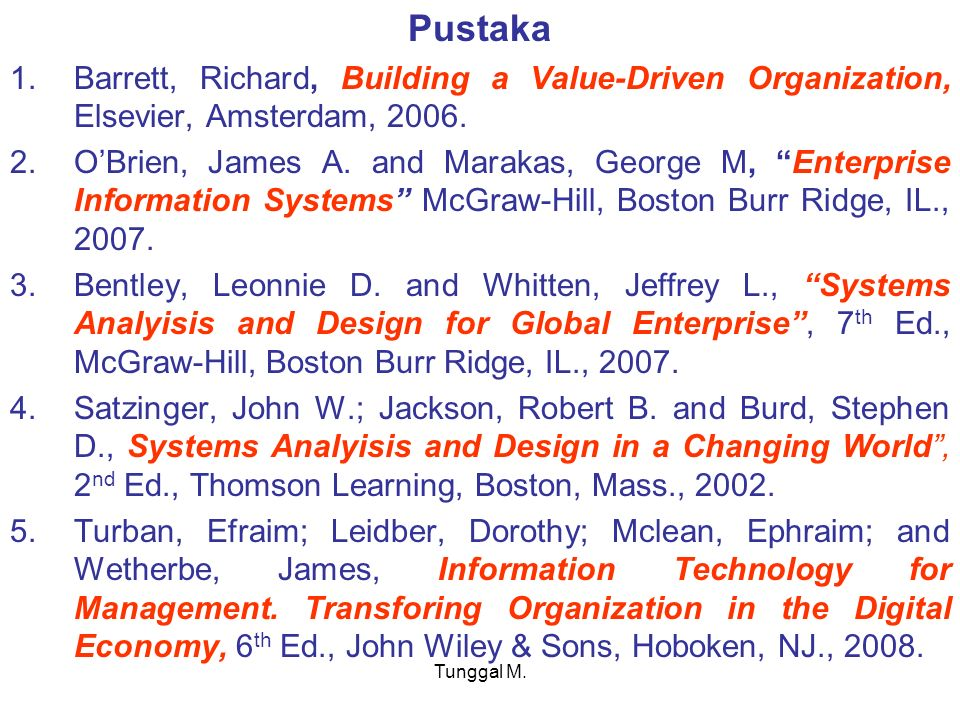 "Tunggal M. Pustaka 1.Barrett, Richard, Building a Value-Driven Organization, Elsevier, Amsterdam, 2006. 2.O'Brien, James A. and Marakas, George M, ""En"