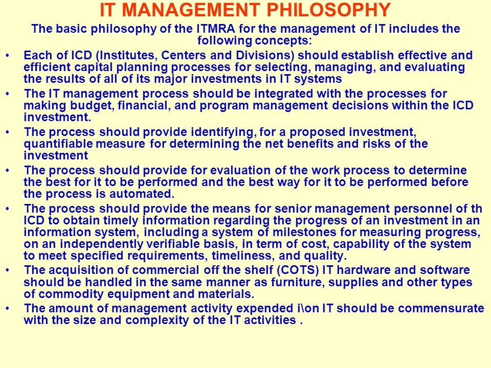 Tunggal M. IT MANAGEMENT PHILOSOPHY The basic philosophy of the ITMRA for the management of IT includes the following concepts: Each of ICD (Institute