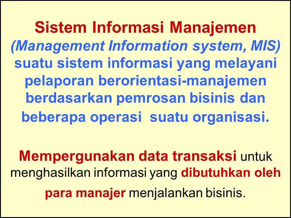 Tunggal M. Sistem Informasi Manajemen (Management Information system, MIS) suatu sistem informasi yang melayani pelaporan berorientasi-manajemen berda
