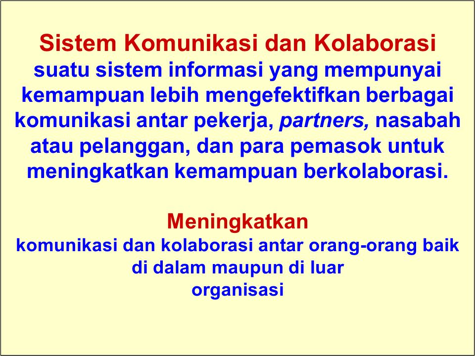 Tunggal M. Sistem Komunikasi dan Kolaborasi suatu sistem informasi yang mempunyai kemampuan lebih mengefektifkan berbagai komunikasi antar pekerja, pa